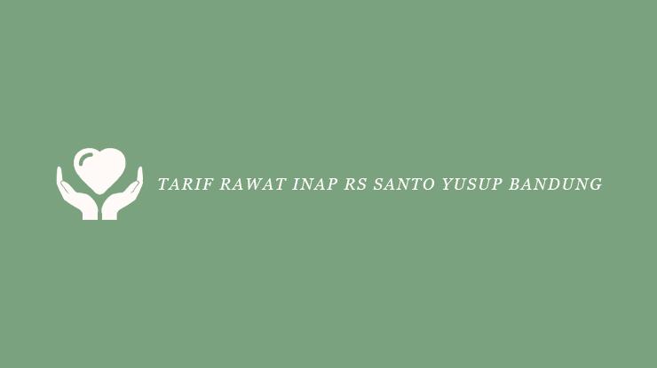 Tarif Rawat Inap RS Santo Yusup Bandung