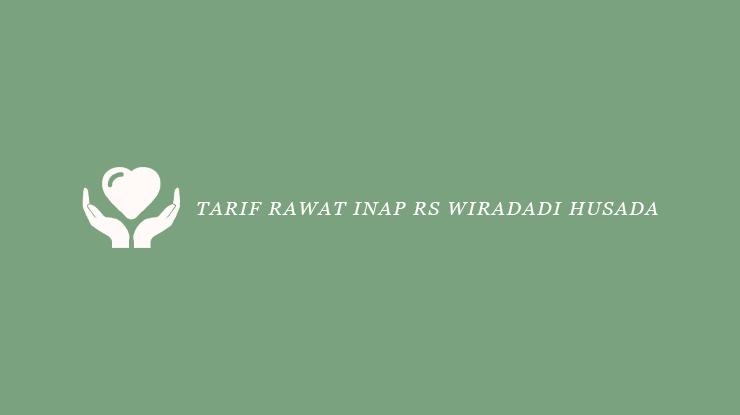 Tarif Rawat Inap RS Wiradadi Husada