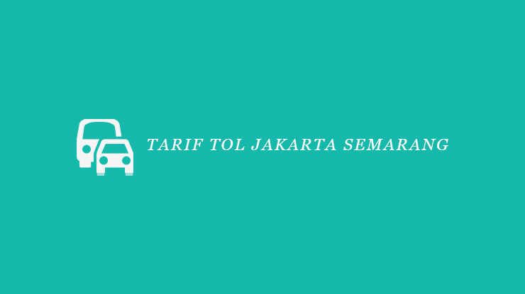 Tarif Tol Jakarta Semarang