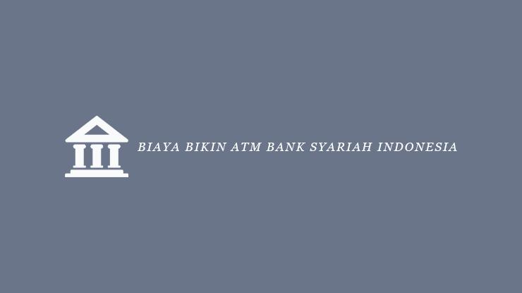 Biaya Bikin ATM Bank Syariah Indonesia