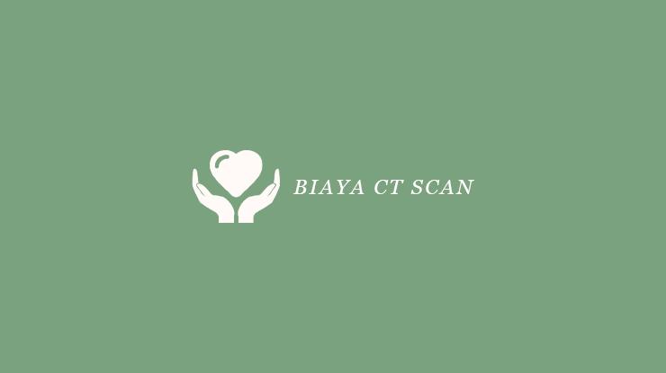 Biaya CT Scan