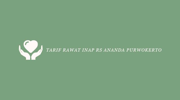 Tarif Rawat Inap RS Ananda Purwokerto