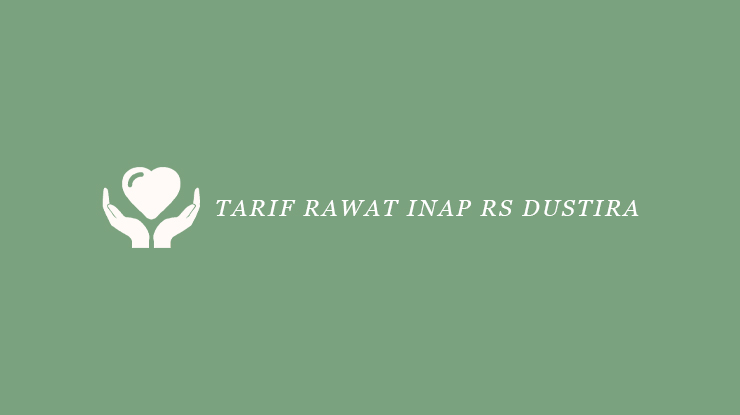 Tarif Rawat Inap RS Dustira