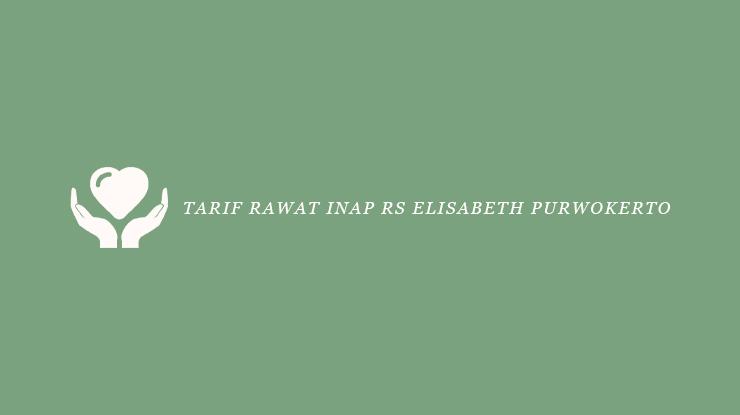 Tarif Rawat Inap RS Elisabeth Purwokerto