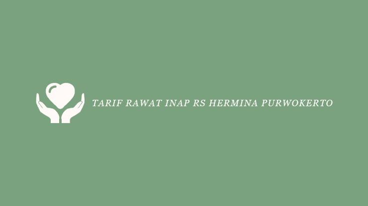 Tarif Rawat Inap RS Hermina Purwokerto