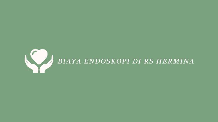 Biaya Endoskopi di RS Hermina 1