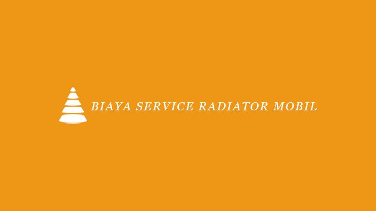 Biaya Service Radiator Mobil