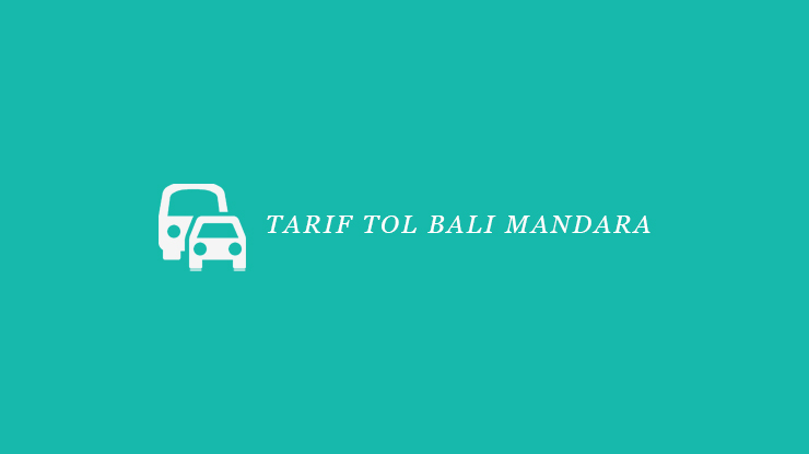 Tarif Tol Bali Mandara