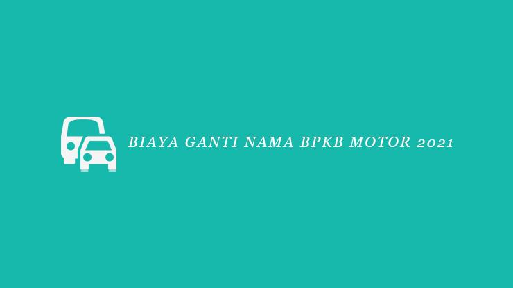 Biaya Ganti Nama BPKB Motor 2021
