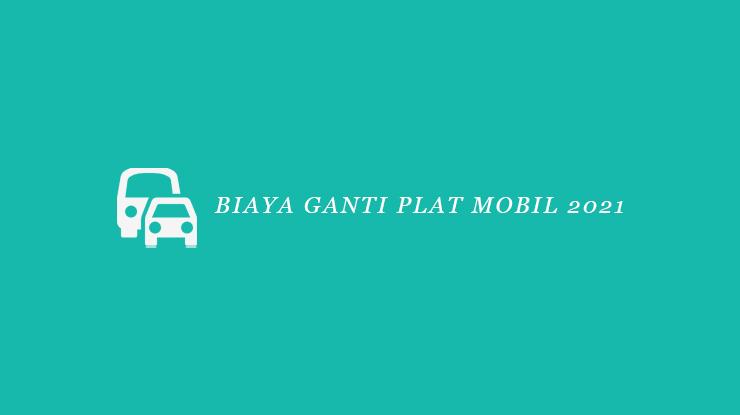Biaya Ganti Plat Mobil 2021