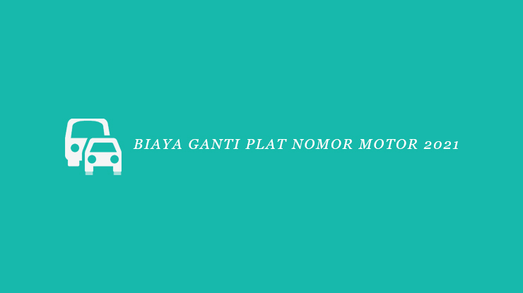 Biaya Ganti Plat Nomor Motor 2021