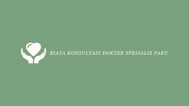 Biaya Konsultasi Dokter Spesialis Paru