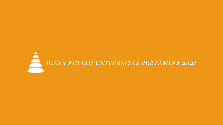 Biaya Kuliah Universitas Pertamina 2021