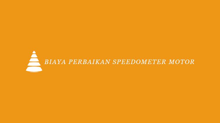 Biaya Perbaikan Speedometer Motor
