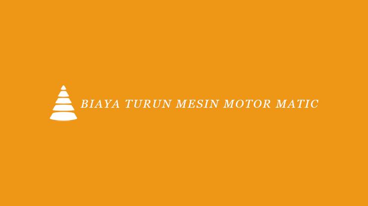Biaya Turun Mesin Motor Matic
