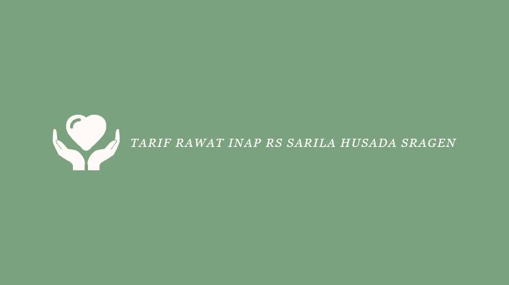 Tarif Rawat Inap RS Sarila Husada Sragen