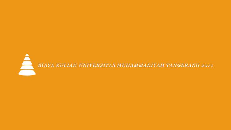 Biaya Kuliah Universitas Muhammadiyah Tangerang 2021
