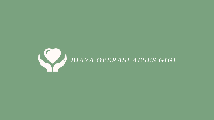 Biaya Operasi Abses Gigi