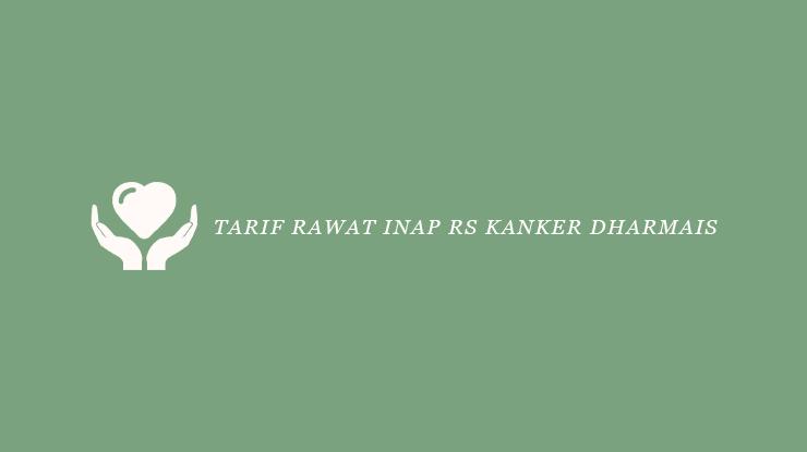 Tarif Rawat Inap RS Kanker Dharmais