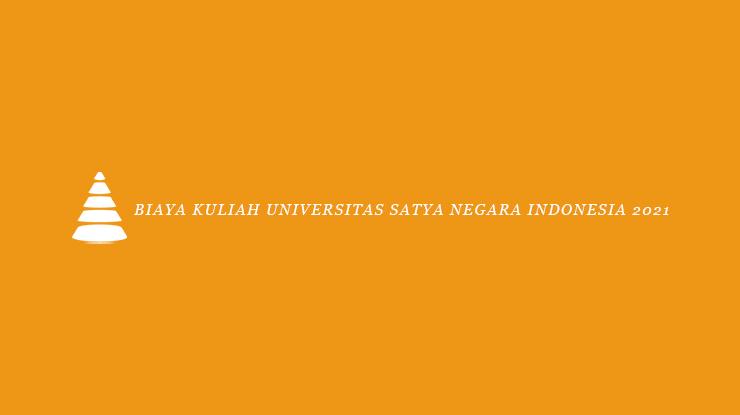 Biaya Kuliah Universitas Satya Negara Indonesia 2021