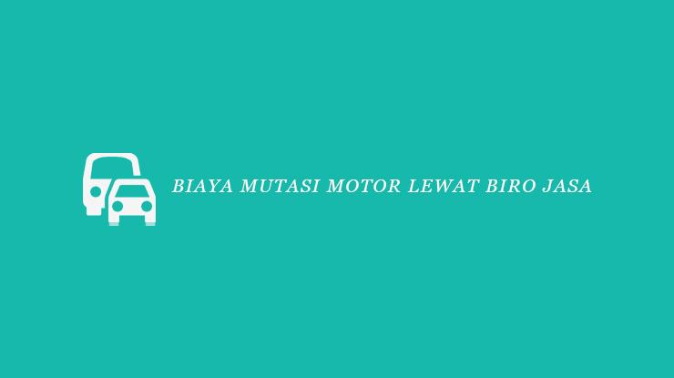 Biaya Mutasi Motor Lewat Biro Jasa
