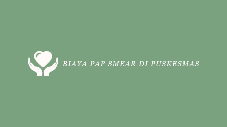 Biaya Pap Smear di Puskesmas