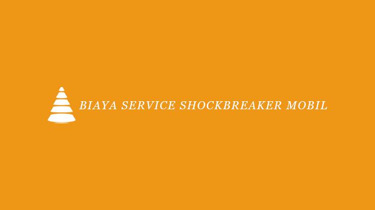 Biaya Service Shockbreaker Mobil