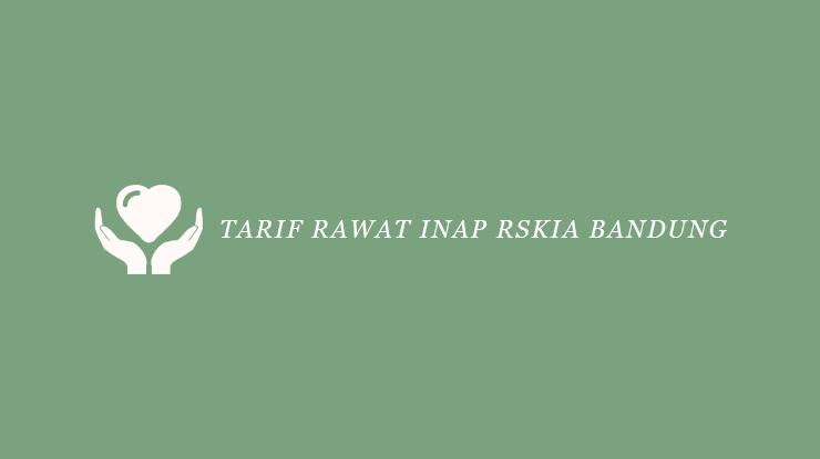 Tarif Rawat Inap RSKIA Bandung