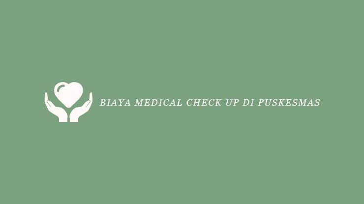 Biaya Medical Check Up di Puskesmas