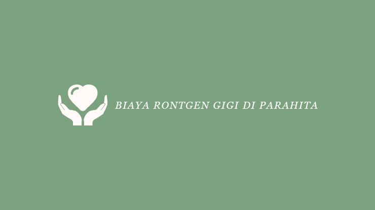 Biaya Rontgen Gigi di Parahita