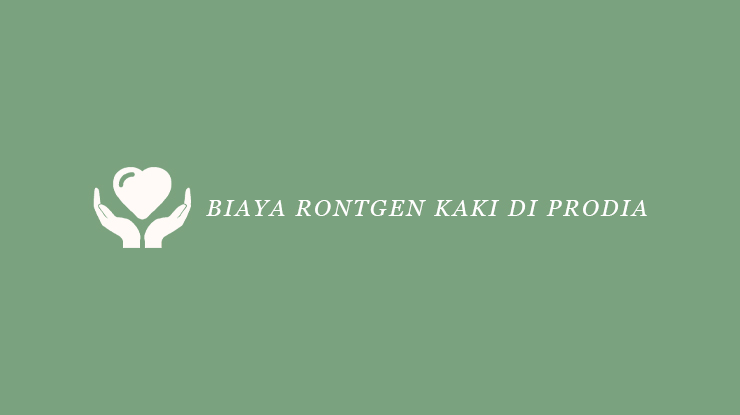 Biaya Rontgen Kaki di Prodia