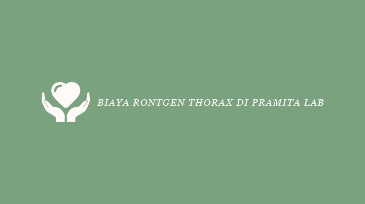 Biaya Rontgen Thorax di Pramita Lab