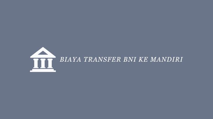 Biaya Transfer BNI ke Mandiri