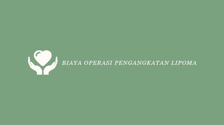 Biaya Operasi Pengangkatan Lipoma