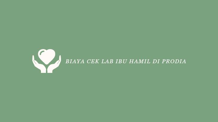 Biaya Cek Lab Ibu Hamil di Prodia