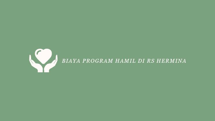Biaya Program Hamil di RS Hermina