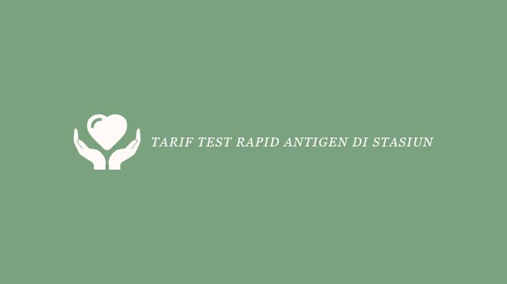 Tarif Test Rapid Antigen di Stasiun