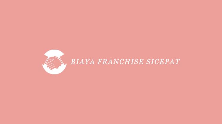 3 Biaya Franchise SiCepat 2021 (Syarat, Cara Daftar & Komisi)