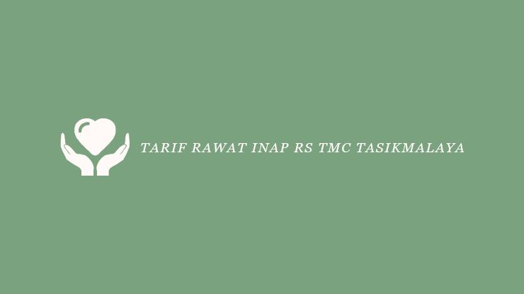 Tarif Rawat Inap RS TMC Tasikmalaya